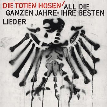 Die Toten Hosen – All die ganzen Jahre: Ihre besten Lieder