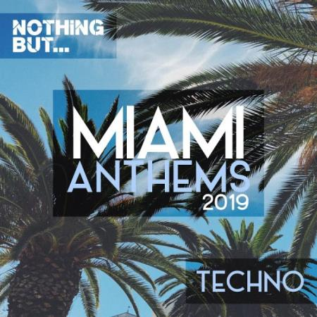 Nothing But... Miami Anthems 2019 Techno (2019)