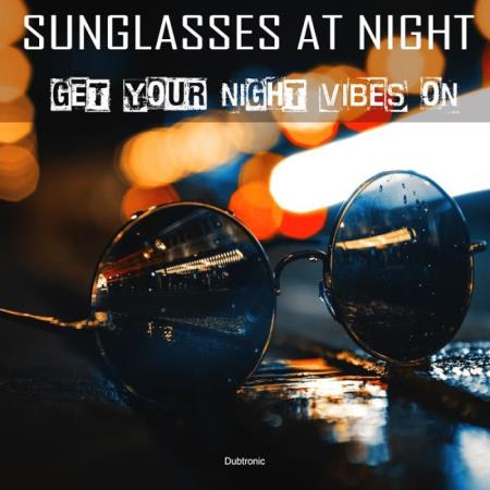 Sunglasses at Night Get Your Night Vibes On (2019)