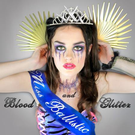 Miss Ballistic - Blood and Glitter (2019)